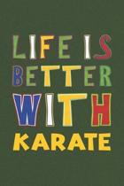 Life Is Better With Karate: Karate Lovers Funny Gifts Journal Lined Notebook 6x9 120 Pages