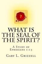 What Is the Seal of the Spirit?