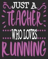 Just A Teacher Who Loves Running: Half Marathon Runner First Race Finish Composition Notebook 100 Wide Ruled Pages Journal Diary