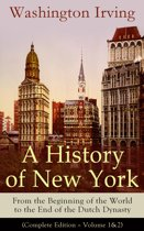 A History of New York: From the Beginning of the World to the End of the Dutch Dynasty (Complete Edition – Volume 1&2)