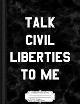 Talk Civil Liberties to Me Composition Notebook