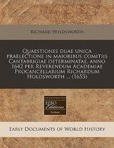 Quaestiones Duae Unica Praelectione in Maioribus Comitiis Cantabrigiae Determinatae, Anno 1642 Per Reverendum Academiae Procancellarium Richardum Holdsworth ... (1653)