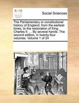 The Parliamentary or Constitutional History of England; From the Earliest Times, to the Restoration of King Charles II. ... by Several Hands. the Second Edition, in Twenty-Four Volumes. Volume 1 of 24