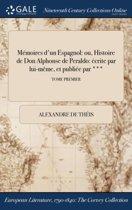 MÏ&Iquest;&Frac12;Moires D'Un Espagnol: Ou, Histoire De Don Alphonse De Peraldo: Ï&Iquest;&Frac12;Crite Par Lui-MÏ&Iquest;&Frac12;Me, Et PubliÏ&Iquest;&Frac12;E Par ***; Tome Premier