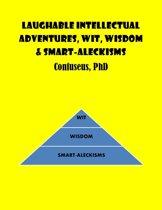 Laughable Intellectual Adventures, Wit, Wisdom & Smart-Aleckisms