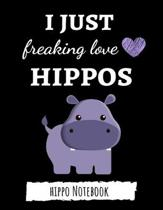 I Just Freaking Love Hippos: Cute College Ruled Hippo Notebook / Journal / Notepad, Gifts For Hippo Lovers, Perfect For School