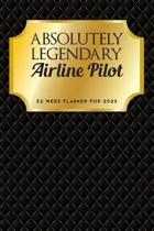 Absolutely Legendary Airline Pilot: 52 Week Planner 2020