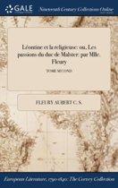 LÏ&Iquest;&Frac12;Ontine Et La Religieuse: Ou, Les Passions Du Duc De Malster: Par Mlle. Fleury; Tome Second
