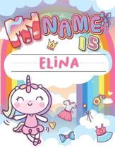 My Name is Elina: Personalized Primary Tracing Book / Learning How to Write Their Name / Practice Paper Designed for Kids in Preschool a