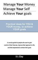 Manage Your Money, Manage Your Self, Achieve Your Goals
