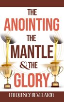 The Anointing, the Mantle and the Glory
