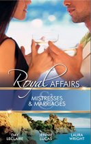 Royal Affairs: Mistresses & Marriages: The Prince's Mistress / Caretti's Forced Bride / Her Royal Bed (Mills & Boon M&B)