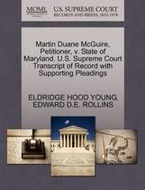 Martin Duane McGuire, Petitioner, V. State of Maryland. U.S. Supreme Court Transcript of Record with Supporting Pleadings