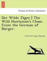 Der Wilde Ja Ger.] the Wild Huntsman's Chase. from the German of Bu Rger.
