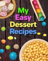 My Easy Dessert Recipes. Recipe Book. Create Your Own Collected Recipes. Blank Recipe Book to Write in, Document all Your Special Recipes and Notes fo