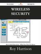 Wireless security 45 Success Secrets - 45 Most Asked Questions On Wireless security - What You Need To Know