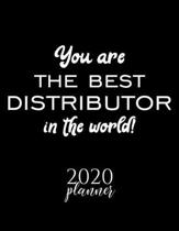 You Are The Best Distributor In The World! 2020 Planner: Nice 2020 Calendar for Distributor - Christmas Gift Idea for Distributor - Distributor Journa