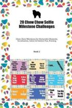 20 Chow Chow Selfie Milestone Challenges: Chow Chow Milestones for Memorable Moments, Socialization, Indoor & Outdoor Fun, Training Book 2