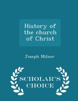 History of the Church of Christ - Scholar's Choice Edition