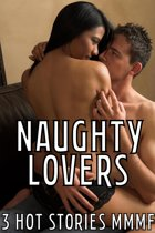 Naughty Lovers Three Hot Stories MMMF (Younger/Older Group Menage Alpha Male Taboo XXX Book Short Read Contemporary Women's Fiction)