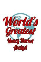 World's Greatest Money Market Analyst: Awesome Money Market Analyst Notebook, Money Market Analysis Journal Gift, Diary, Doodle Gift or Notebook 6 x 9