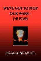 We've Got to Stop Our Wars - Or Else!