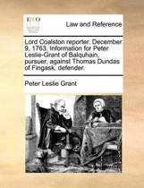 Lord Coalston Reporter. December 9, 1763. Information for Peter Leslie-Grant of Balquhain, Pursuer, Against Thomas Dundas of Fingask, Defender.