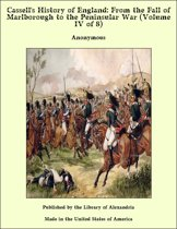 Cassell's History of England: From the Fall of Marlborough to the Peninsular War (Volume IV of 8)