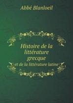 Histoire de La Litterature Grecque Et de La Litterature Latine