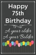 Happy 75th Birthday A Year Older A Year Bolder: Cute 75th Birthday Balloon Card Quote Journal / Notebook / Diary / Greetings / Appreciation Gift (6 x