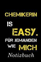 Chemikerin Is Easy F�r Jemanden Wie Mich Notizbuch: - Notizbuch mit 110 linierten Seiten - Format 6x9 DIN A5 - Soft cover matt -