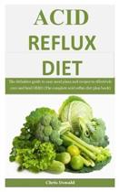 Acid Reflux Diet: The definitive guide to easy meal plans and recipes to effectively cure and heal GERD (The complete acid reflux diet p