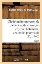 Dictionnaire Universel de M decine, de Chirurgie, de Chymie, de Botanique, d'Anatomie, de Pharmacie