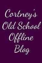 Cortney's Old School Offline Blog