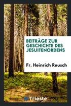 Beitr ge Zur Geschichte Des Jesuitenordens