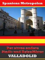 Valladolid - Der etwas andere Stadt- und Reiseführer - Mit Reise - Wörterbuch Deutsch-Spanisch