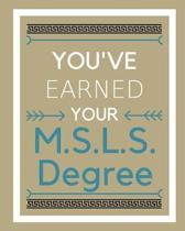 You've Earned Your M.S.L.S. Degree