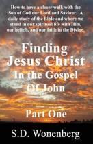 Finding Jesus Christ in the Gospel of John Part One