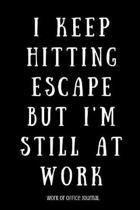 I Keep Hitting Escape But I'm Still at Work