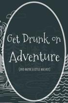 Get Drunk on Adventure (and Maybe a Little Whiskey)