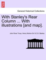 With Stanley's Rear Column ... with Illustrations [And Map].