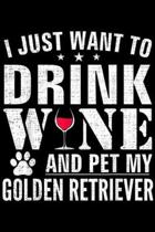 I Just Want To Drink Wne And Pet My Golden Retriever: I Just Want To Drink Wine And Pet My Golden Retriever Funny Journal/Notebook Blank Lined Ruled 6