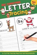 Letter Tracing: ABC Christmas: Letter Tracing Book, Practice For Kids, Ages 3-5, Alphabet Writing Practice