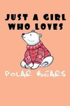 Just A Girl Who Loves Bears: A Nice Gift Idea For Penguin Lovers Boy Girl Funny Birthday Gifts Journal Lined Notebook 6x9 120 Pages