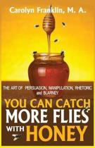 You Can Catch More Flies with Honey