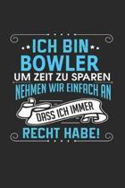 Ich Bin Bowler Um Zeit Zu Sparen Nehmen Wir Einfach an Dass Ich Immer Recht Habe!