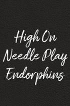 High On Needle Play Endorphins