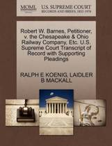 Robert W. Barnes, Petitioner, V. the Chesapeake & Ohio Railway Company, Etc. U.S. Supreme Court Transcript of Record with Supporting Pleadings