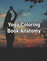 Yoga Coloring Book Anatomy: Yoga Coloring Book Anatomy. Yoga Anatomy Coloring Book. 50 Pages - 8.5''x 11''