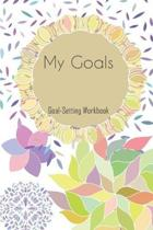 My Goals Goal-Setting Workbook: Goal Journal and Commit Planner for Setting Goals